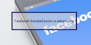Facebook: boosted posts vs advertising